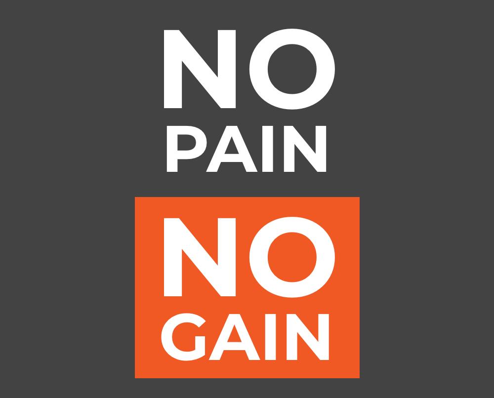 No Pain, No Gain? Think Again!